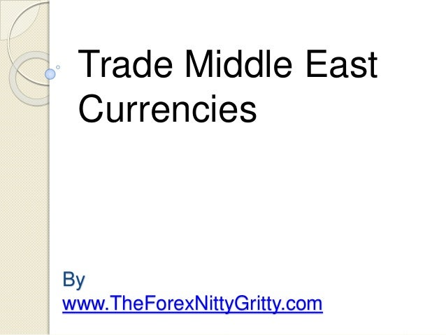 By www.TheForexNittyGritty.com Trade Middle East Currencies