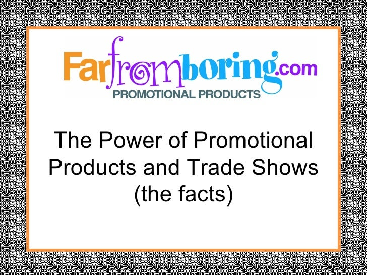 The Power of Promotional Products and Trade Shows (the facts)