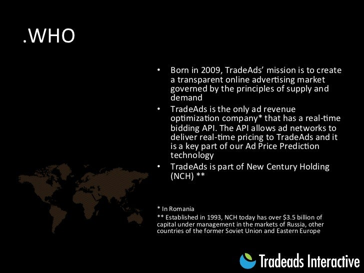 .WHO            • Born in 2009, TradeAds' mission is to create               a transparent online ...