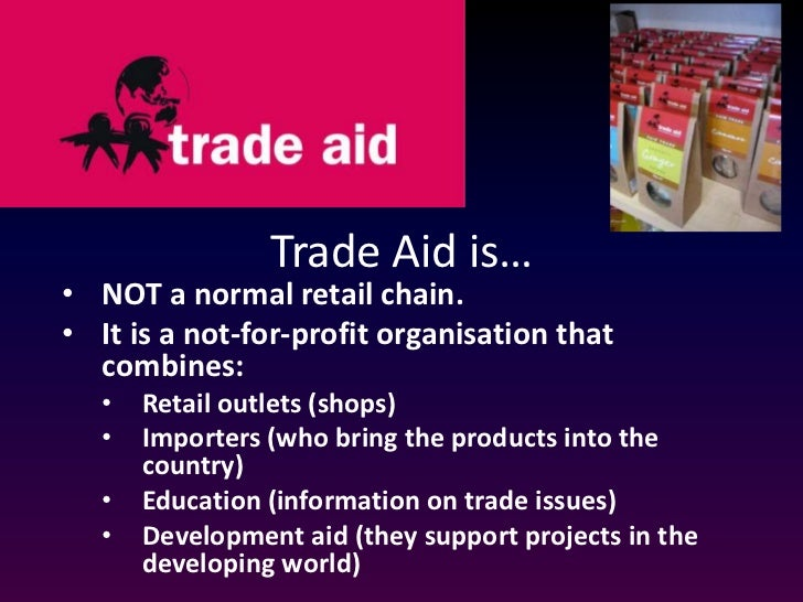 Trade Aid is…<br /><ul><li>NOT a normal retail chain.