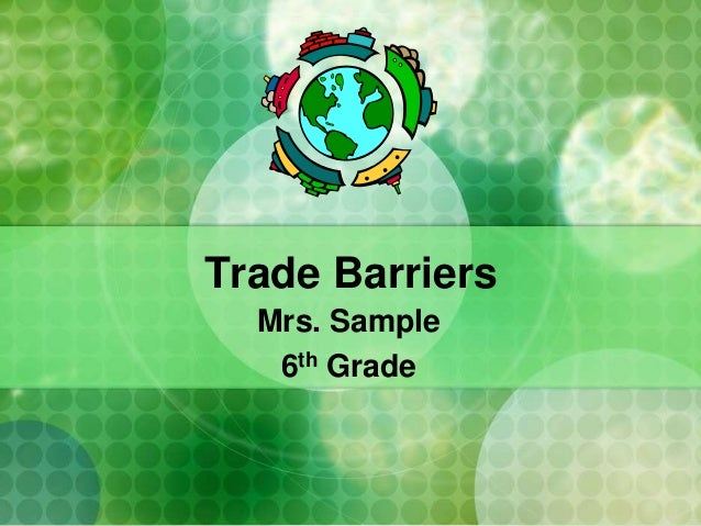 Trade Barriers Mrs. Sample 6th Grade