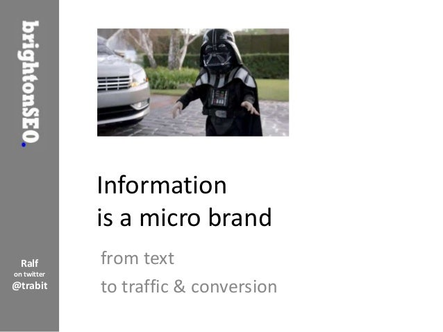 Information             is a micro brand  Ralf       from texton twitter@trabit      to traffic & conversion