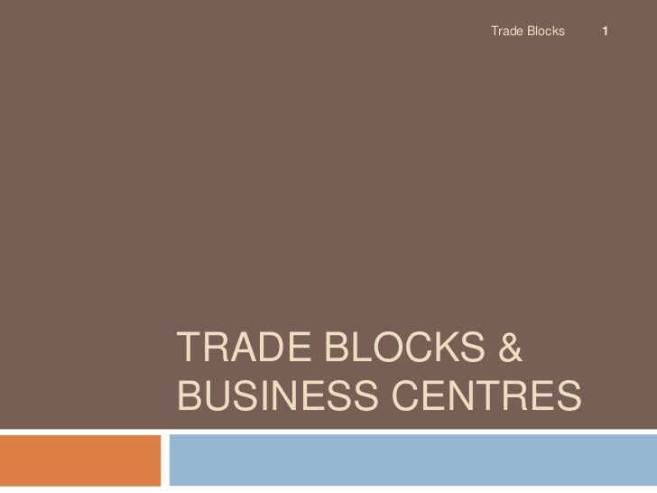 Trade blocks & business centres