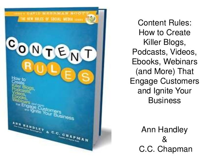Content Rules:  How to Create   Killer Blogs,Podcasts, Videos,Ebooks, Webinars (and More) ThatEngage Customers  and Ignite...