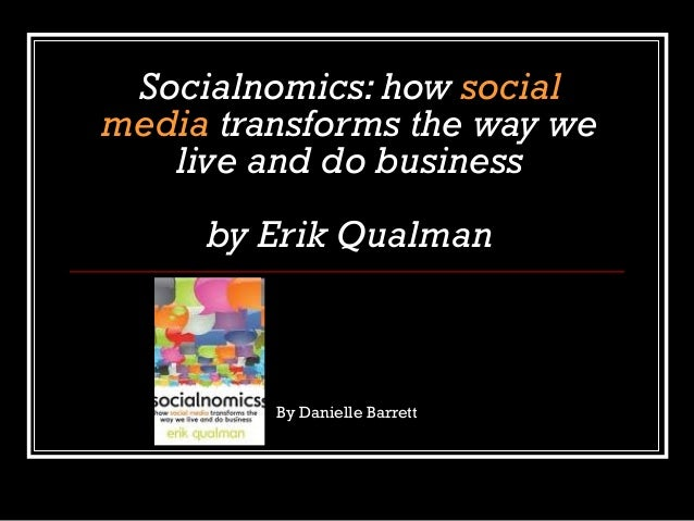 Socialnomics: how social media transforms the way we live and do business by Erik Qualman By Danielle Barrett