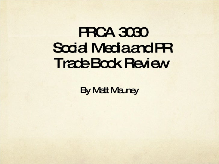 PRCA 3030 Social Media and PR Trade Book Review  By Matt Mauney