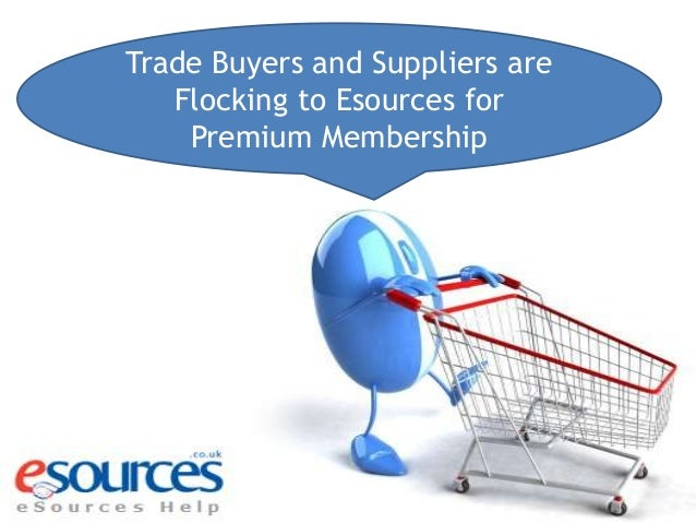 Trade buyers and suppliers are flocking to esources for premium membership