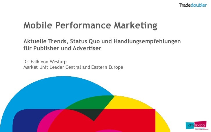 Mobile Performance MarketingAktuelle Trends, Status Quo und Handlungsempfehlungenfür Publisher und AdvertiserDr. Falk von ...