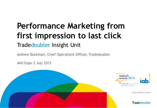 1 Performance Marketing from first impression to last click Tradedoubler Insight Unit Andrew Buckman, Chief Operations Off...