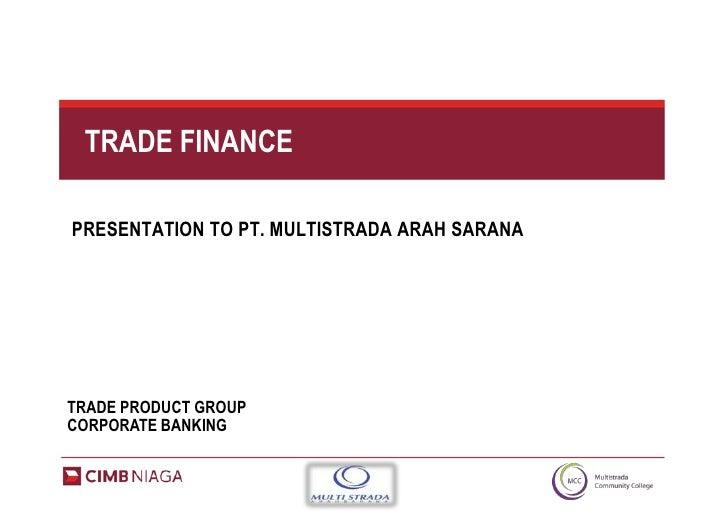 TRADE FINANCEPRESENTATION TO PT. MULTISTRADA ARAH SARANATRADE PRODUCT GROUPCORPORATE BANKING