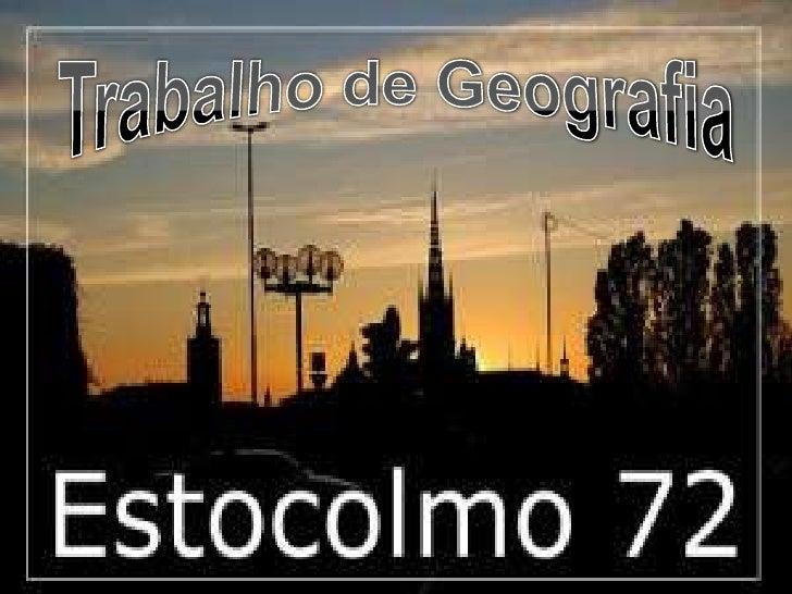 O QUE FOI ESTOCOLMO 72:   Conferência das Nações    Unidas sobre o Meio    Ambiente Humano,    realizada em Estocolmo,   ...