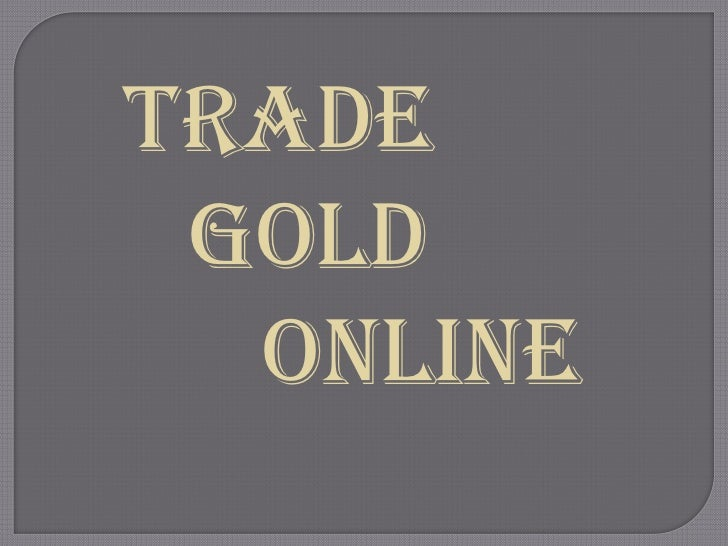 For Pleasure or Pain, You Can Trade Gold Online!