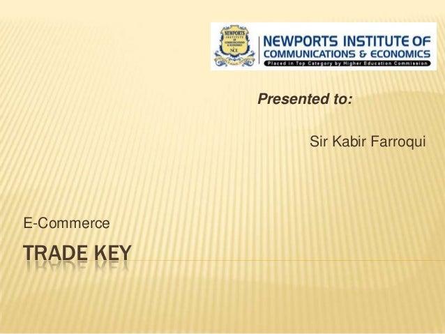 TRADE KEY E-Commerce Presented to: Sir Kabir Farroqui
