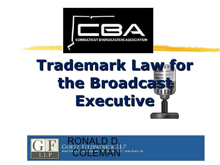 Trademark Law for the Broadcast Executive RONALD D. COLEMAN
