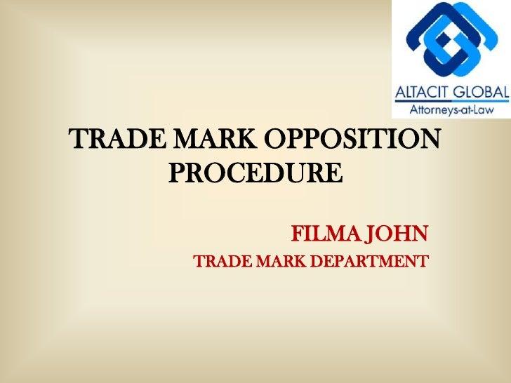 TRADE MARK OPPOSITION PROCEDURE<br />FILMA JOHN<br />TRADE MARK DEPARTMENT<br />