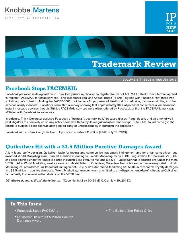 Trademark Review VOLUME 3 | ISSUE 8 AUGUST 2013 Facebook Stops FACEMAIL Facebook prevailed in its opposition to Think Comp...