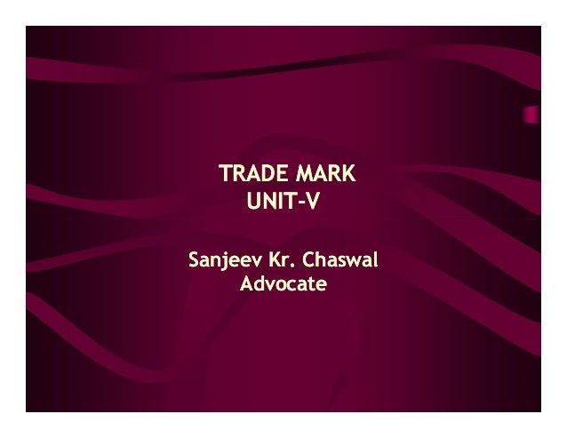 TRADE MARK    UNIT-    UNIT-VSanjeev Kr. Chaswal     Advocate