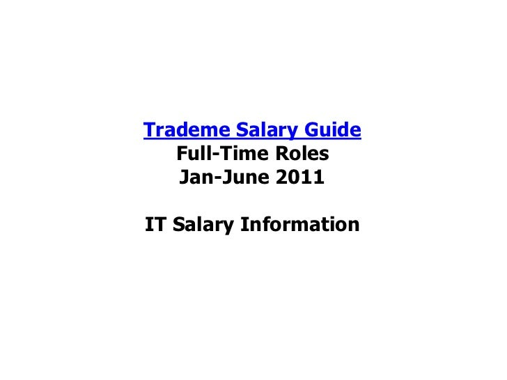 Trademe Salary Guide   Full-Time Roles   Jan-June 2011IT Salary Information
