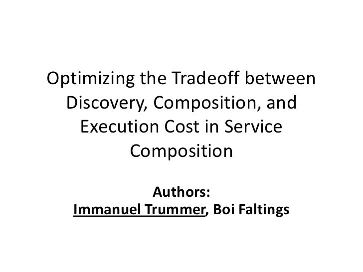 Optimizing the Tradeoff between  Discovery, Composition, and    Execution Cost in Service         Composition             ...