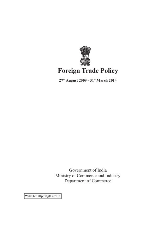 Foreign Trade Policy27thAugust 2009 - 31stMarch 2014Government of IndiaMinistry of Commerce and IndustryDepartment of Comm...