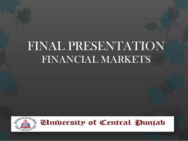 FINAL PRESENTATION FINANCIAL MARKETS