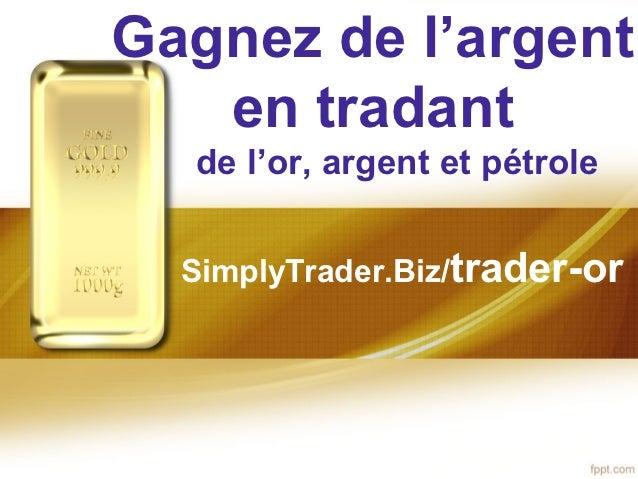 Gagnez de l'argent   en tradant  de l'or, argent et pétrole  SimplyTrader.Biz/trader-or