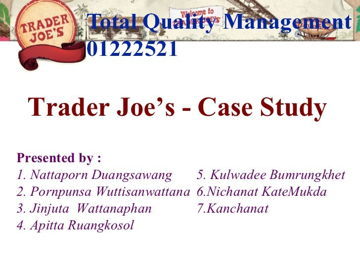 examine the approach trader joe essay Read this essay on trader joe's case study come browse our large digital warehouse of free sample essays get the knowledge you need in order to pass your classes and more only at termpaperwarehousecom  examine the approach trader joe's uses to promote a positive work environment for its employees determine at least three (3) ways in.