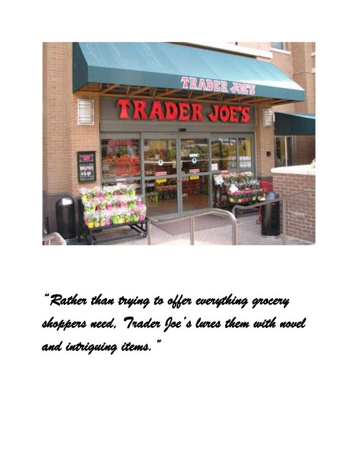 """""""Rather than trying to offer everything groceryshoppers need, Trader Joe's lures them with noveland intriguing items."""""""