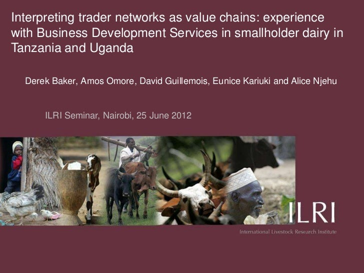 Interpreting trader networks as value chains: experiencewith Business Development Services in smallholder dairy inTanzania...