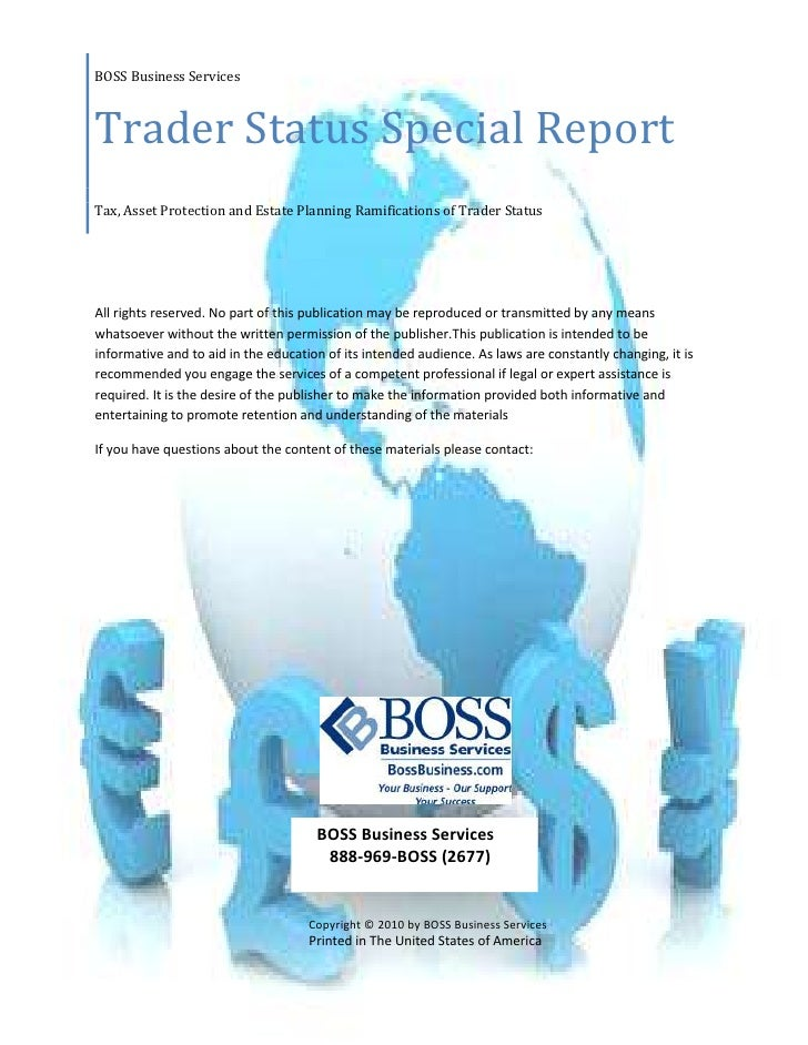 BOSS Business ServicesTrader Status Special ReportTax, Asset Protection and Estate Planning Ramifications of Trader Status...