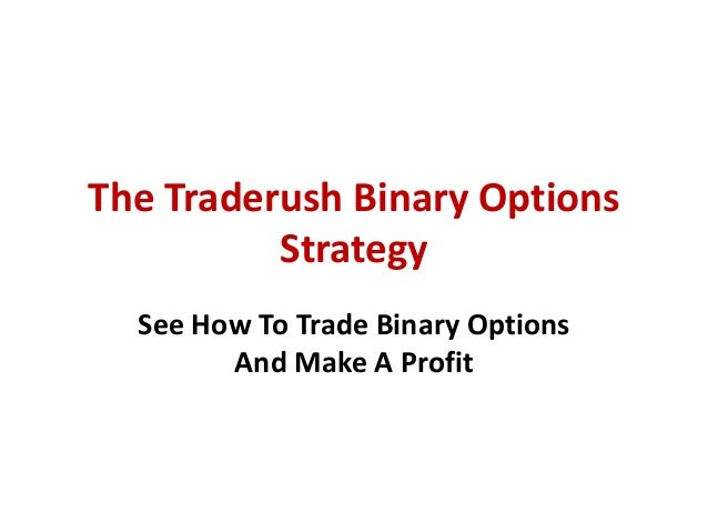 The Traderush Binary Options Strategy See How To Trade Binary Options And Make A Profit