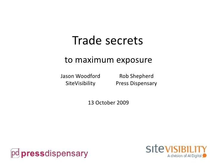 Trade secrets<br />to maximum exposure<br />13 October 2009<br />Jason Woodford<br />SiteVisibility<br />Rob Shepherd<br /...