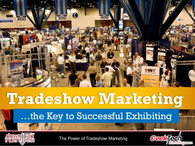 The Power of Tradeshow Marketing Tradeshow Marketing …the Key to Successful Exhibiting