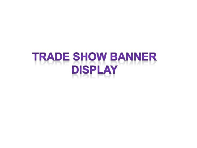 Trade Show Banner Display arethe type that is more dominantnowadays, aside from theadvertising banners which is alsoone of...