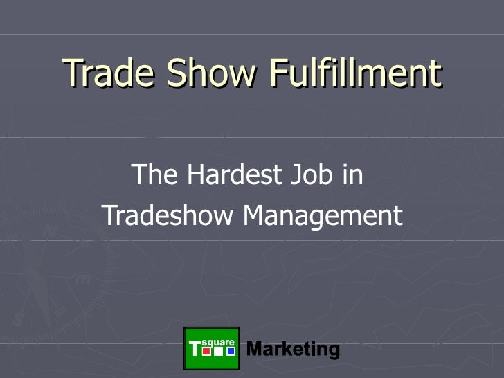 Trade Show Fulfillment The Hardest Job in  Tradeshow Management