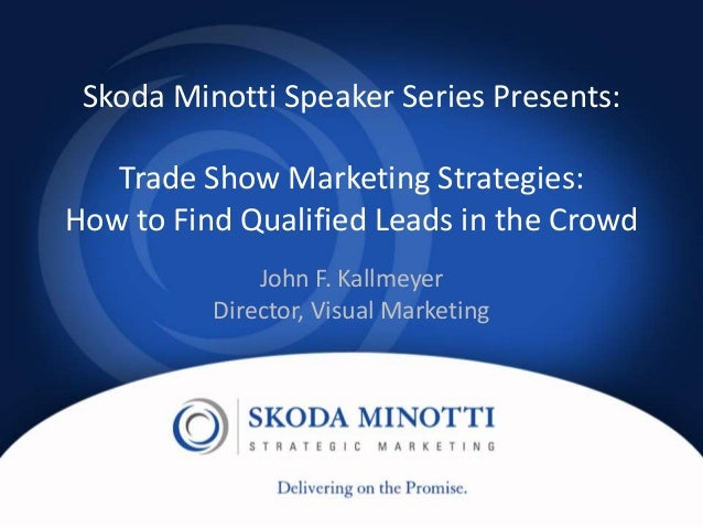 Skoda Minotti Speaker Series Presents:        Trade Show Marketing Strategies:     How to Find Qualified Leads in the Crow...