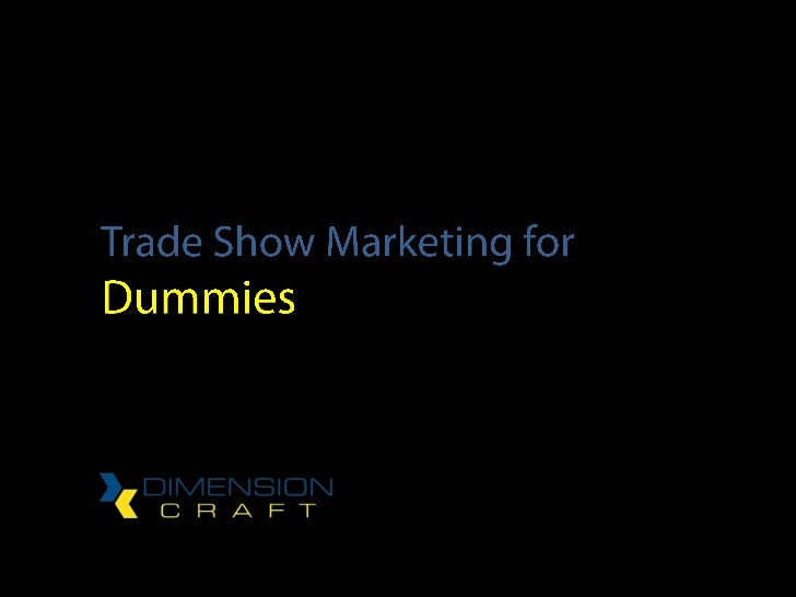 Congratulations!You are now in charge of your company's trade shows.