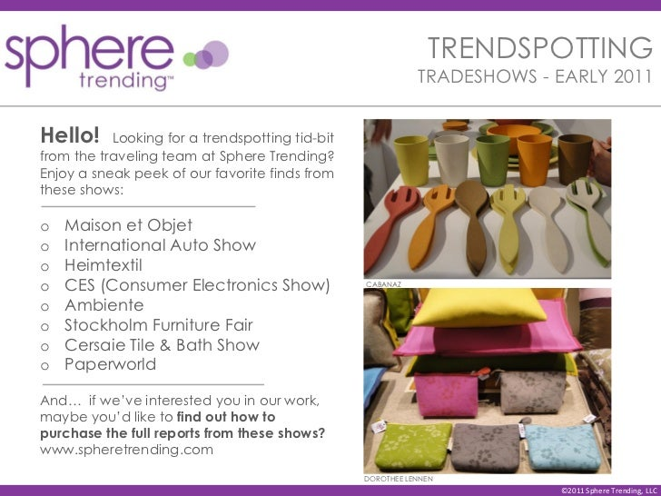 TRENDSPOTTING                                                            TRADESHOWS - EARLY 2011Hello!     Looking for a t...