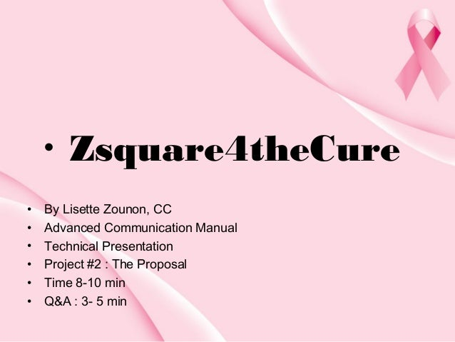 • • • • • • •  Zsquare4theCure  By Lisette Zounon, CC Advanced Communication Manual Technical Presentation Project #2 : Th...