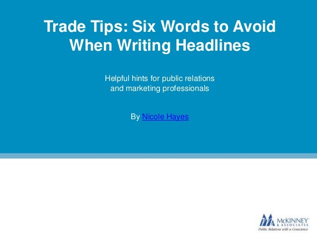 Trade Tips: Six Words to Avoid When Writing Headlines Helpful hints for public relations and marketing professionals  By N...