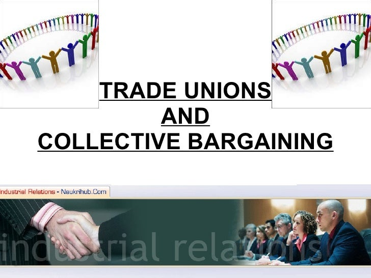 TRADE UNIONS AND COLLECTIVE BARGAINING