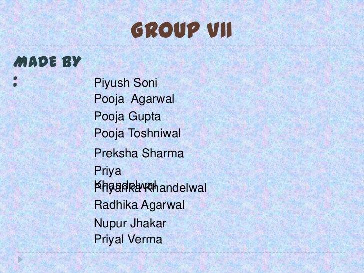 GROUP VIIMADE BY:         Piyush Soni          Pooja Agarwal          Pooja Gupta          Pooja Toshniwal          Preksh...
