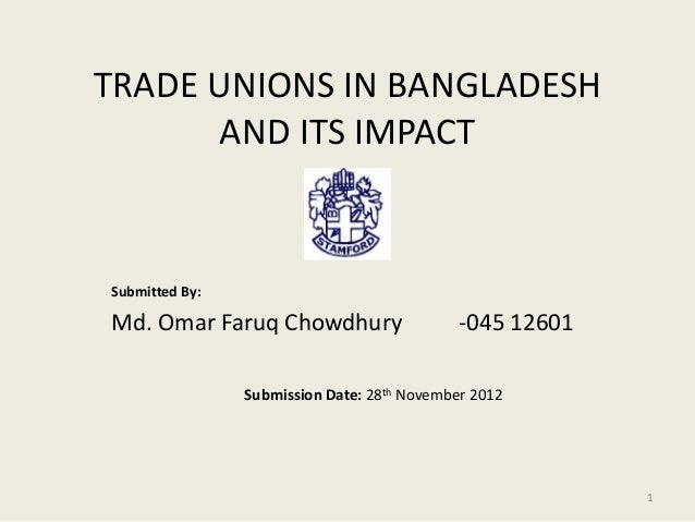 TRADE UNIONS IN BANGLADESH       AND ITS IMPACTSubmitted By:Md. Omar Faruq Chowdhury                     -045 12601       ...