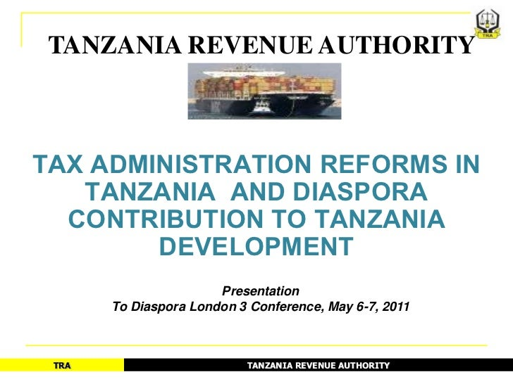TANZANIA REVENUE AUTHORITYTAX ADMINISTRATION REFORMS IN   TANZANIA AND DIASPORA  CONTRIBUTION TO TANZANIA        DEVELOPME...