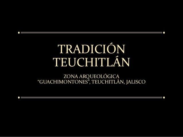 """TRADICIÓNTEUCHITLÁNZONA ARQUEOLÓGICA""""GUACHIMONTONES"""", TEUCHITLÁN, JALISCO"""