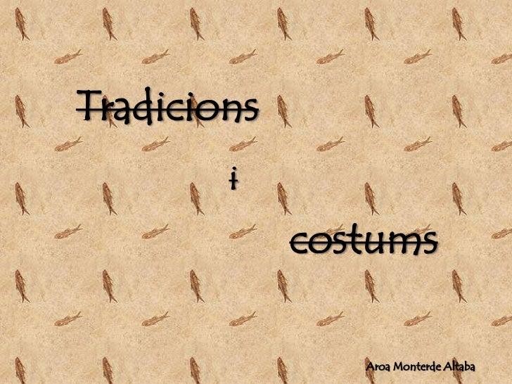 Tradicions<br />i<br />costums<br />Aroa Monterde Altaba<br />
