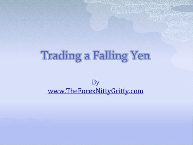 Trading a Falling YenBywww.TheForexNittyGritty.com