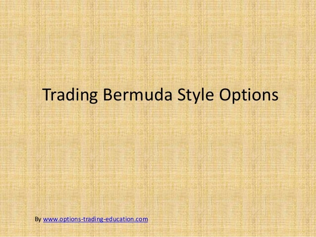 Trading Bermuda Style OptionsBy www.options-trading-education.com