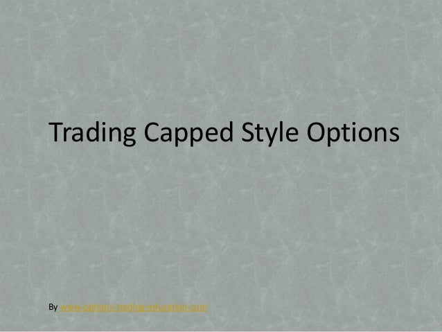 Trading Capped Style OptionsBy www.options-trading-education.com
