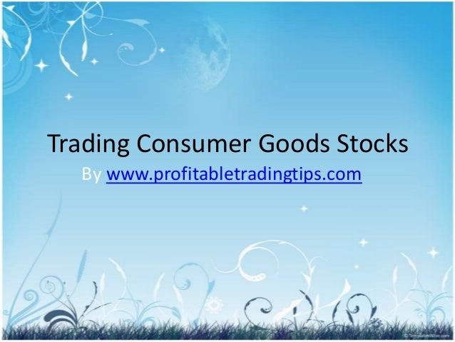 Trading Consumer Goods Stocks  By www.profitabletradingtips.com